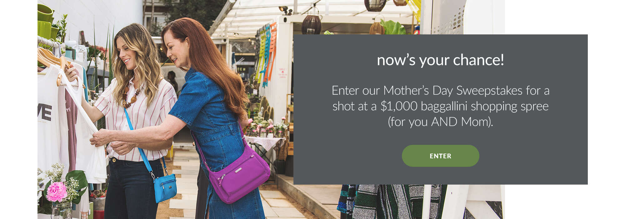 now's your chance! Enter our Mother's Day Sweepstakes for a shot at a $1000 baggallini shopping spree