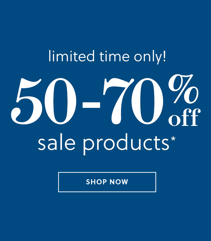 limited time only! 50-70% off sale products